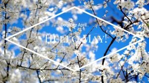 Goodbye-April-Hello-May